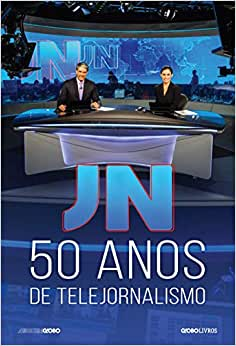 JORNAL NACIONAL : 50 ANOS DE TELEJORNALISMO